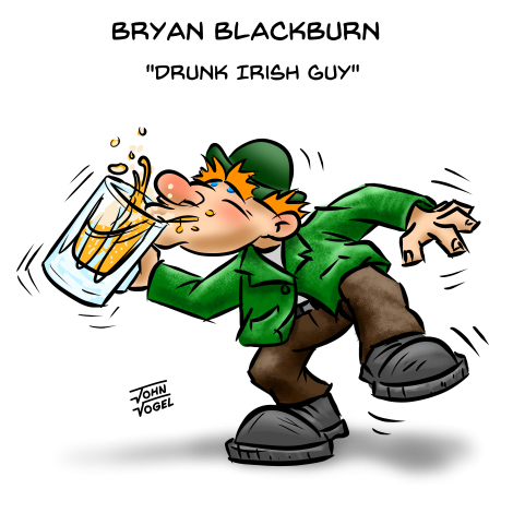 REQUEST_Drunk Irish Guy_Bryan Blackburn_470